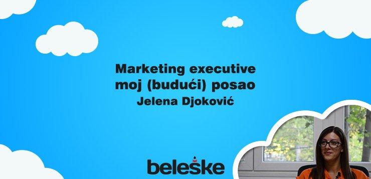 Moj budući posao Marketing Executive - Jelena Đoković