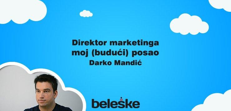 Kako izgleda posao direktora marketinga - moj budući posao - Darko Mandić